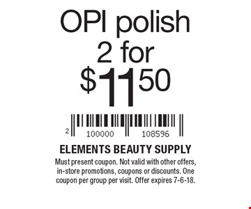 OPI polish2 for $11.50. Must present coupon. Not valid with other offers, in-store promotions, coupons or discounts. One coupon per group per visit. Offer expires 7-6-18.
