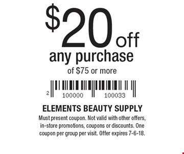$20 off any purchase of $75 or more. Must present coupon. Not valid with other offers, in-store promotions, coupons or discounts. One coupon per group per visit. Offer expires 7-6-18.