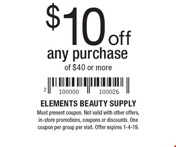$10 off any purchase of $40 or more. Must present coupon. Not valid with other offers, in-store promotions, coupons or discounts. One coupon per group per visit. Offer expires 1-4-19.