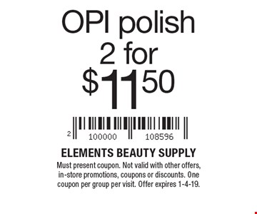 OPI polish 2 for $11.50 Must present coupon. Not valid with other offers, in-store promotions, coupons or discounts. One coupon per group per visit. Offer expires 1-4-19.