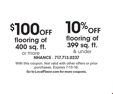 $100 off flooring of 400 sq. ft. or more. 10% off flooring of 399 sq. ft. & under.  With this coupon. Not valid with other offers or prior purchases. Expires 7-13-18. Go to LocalFlavor.com for more coupons.