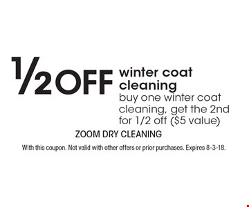 1/2 Off winter coat cleaning. Buy one winter coat cleaning, get the 2nd for 1/2 off ($5 value). With this coupon. Not valid with other offers or prior purchases. Expires 8-3-18.