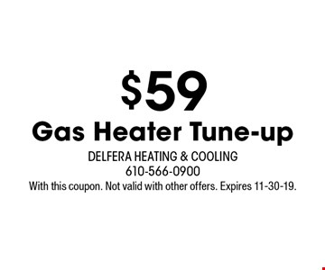 $59 Gas Heater Tune-up. With this coupon. Not valid with other offers. Expires 11-30-19.