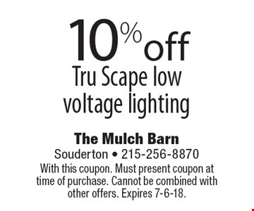 10% off Tru Scape low voltage lighting. With this coupon. Must present coupon at time of purchase. Cannot be combined with other offers. Expires 7-6-18.