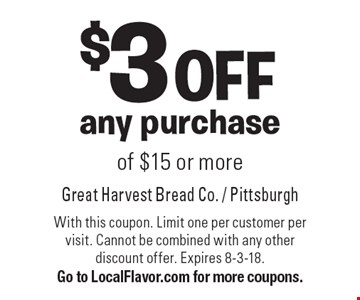 $3 OFF any purchase of $15 or more. With this coupon. Limit one per customer per visit. Cannot be combined with any other discount offer. Expires 8-3-18. Go to LocalFlavor.com for more coupons.