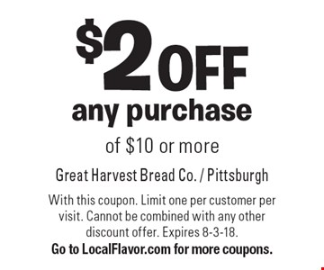 $2 OFF any purchase of $10 or more. With this coupon. Limit one per customer per visit. Cannot be combined with any other discount offer. Expires 8-3-18. Go to LocalFlavor.com for more coupons.