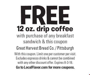 FREE 12 oz. drip coffee with purchase of any breakfast sandwich & this coupon. With this coupon. Limit one per customer per visit. Excludes espresso drinks & cannot be combined with any other discount offer. Expires 8-3-18. Go to LocalFlavor.com for more coupons.
