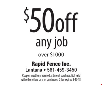 $50 off any job over $1000. Coupon must be presented at time of purchase. Not valid with other offers or prior purchases. Offer expires 8-17-18.