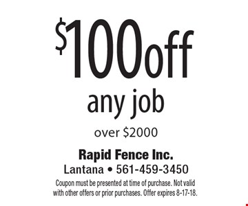 $100 off any job over $2000. Coupon must be presented at time of purchase. Not valid with other offers or prior purchases. Offer expires 8-17-18.