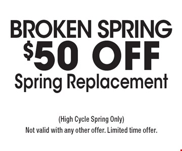 BROKEN SPRING? $50 Off Spring Replacement. (High Cycle Spring Only) Not valid with any other offer. Limited time offer.