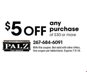 $5 OFF any purchase of $30 or more. With this coupon. Not valid with other offers. One coupon per table/check. Expires 7-6-18.