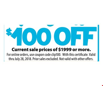 $100 off current sale prices of $1999 or more. For online orders, use coupon code clip100. With this certificate. Valid thru July 28, 2018. Prior sales excluded. Not valid with other offers.