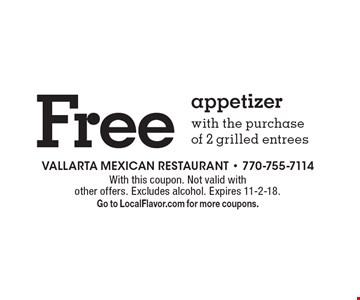 Free appetizer with the purchase of 2 grilled entrees. With this coupon. Not valid with other offers. Excludes alcohol. Expires 11-2-18. Go to LocalFlavor.com for more coupons.