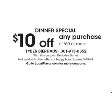 Dinner Special $10 off any purchaseof $50 or more. With this coupon. Excludes Buffet. Not valid with other offers or happy hour. Expires 3-15-19. Go to LocalFlavor.com for more coupons.