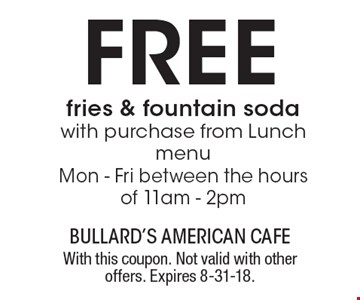 Free fries & fountain soda with purchase from Lunch menu. Mon - Fri between the hours of 11am - 2pm. With this coupon. Not valid with other offers. Expires 8-31-18.