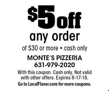 $5 off any order of $30 or more - cash only. With this coupon. Cash only. Not valid with other offers. Expires 8-17-18. Go to LocalFlavor.com for more coupons.