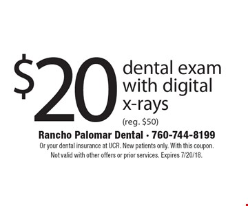 $20 dental exam with digital x-rays (reg. $50). Or your dental insurance at UCR. New patients only. With this coupon. Not valid with other offers or prior services. Expires 7/20/18.