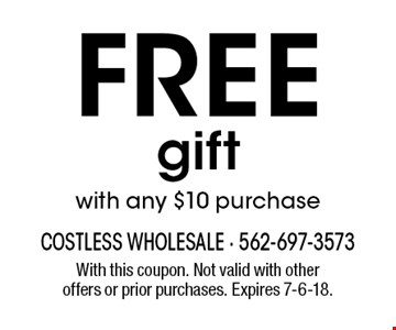 Free gift with any $10 purchase. With this coupon. Not valid with other offers or prior purchases. Expires 7-6-18.