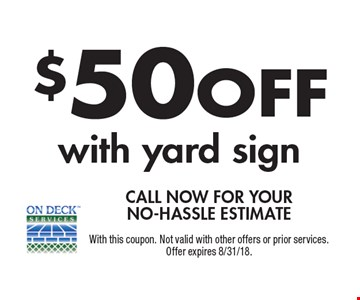 $50 off with yard sign. Call now for your no-hassle estimate. With this coupon. Not valid with other offers or prior services. Offer expires 8/31/18.