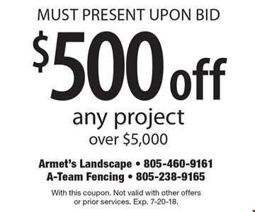 MUST PRESENT UPON BID. $500 off any project over $5,000. With this coupon. Not valid with other offers or prior services. Exp. 7-20-18.