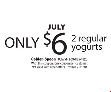 July only $6 2 regular yogurts. With this coupon. One coupon per customer. Not valid with other offers. Expires 7/31/18.