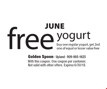 JUNE free yogurt. Buy one regular yogurt, get 2nd one of equal or lesser value free. With this coupon. One coupon per customer. Not valid with other offers. Expires 6/30/18.