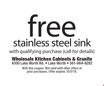 free stainless steel sink with qualifying purchase (call for details). With this coupon. Not valid with other offers or prior purchases. Offer expires 10/5/18.