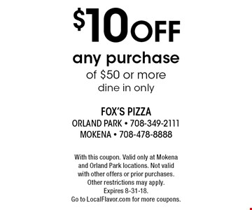 $10 off any purchase of $50 or more, dine in only. With this coupon. Valid only at Mokena and Orland Park locations. Not valid with other offers or prior purchases. Other restrictions may apply. Expires 8-31-18. Go to LocalFlavor.com for more coupons.