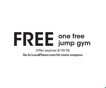 FREE: one free jump gym. Offer expires 8/10/18. Go to LocalFlavor.com for more coupons.
