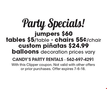 Party Specials! Jumpers $60, tables $5/table, chairs 55¢/chair, custom pinatas $24.99, balloons (decoration prices vary). With this Clipper coupon. Not valid with other offers or prior purchases. Offer expires 7-6-18.