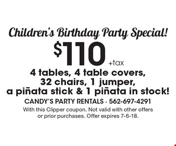 Children's Birthday Party Special! $110 +tax 4 tables, 4 table covers, 32 chairs, 1 jumper, a pinata stick & 1 pinata in stock! With this Clipper coupon. Not valid with other offers or prior purchases. Offer expires 7-6-18.