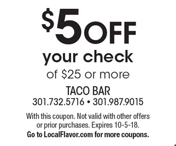 $5 OFF your check of $25 or more. With this coupon. Not valid with other offers or prior purchases. Expires 10-5-18.Go to LocalFlavor.com for more coupons.