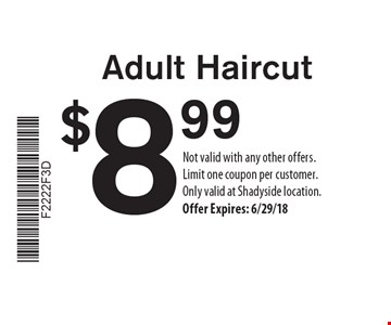 $8.99 Adult Haircut. Not valid with any other offers. Limit one coupon per customer. Only valid at Shadyside location. Offer Expires: 6/29/18