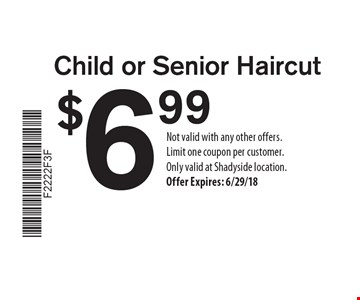 $6.99 Child or Senior Haircut. Not valid with any other offers. Limit one coupon per customer. Only valid at Shadyside location. Offer Expires: 6/29/18