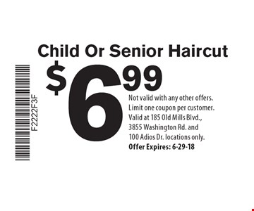 $6.99 child or senior haircut. Not valid with any other offers. Limit one coupon per customer. Valid at 185 Old Mills Blvd., 3855 Washington Rd. and 100 Adios Dr. locations only. Offer Expires: 6-29-18