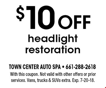 $10 OFF headlight restoration. With this coupon. Not valid with other offers or prior services. Vans, trucks & SUVs extra. Exp. 7-20-18.