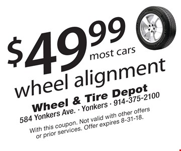 $49.99 wheel alignment most cars. With this coupon. Not valid with other offers or prior services. Offer expires 8-31-18.