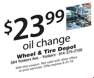 $23.99 oil change. With this coupon. Not valid with other offers or prior services. Offer expires 8-31-18.
