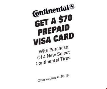 Get A $70 Prepaid visa card With Purchase Of 4 New Select Continental Tires. Offer expires 6-30-18.