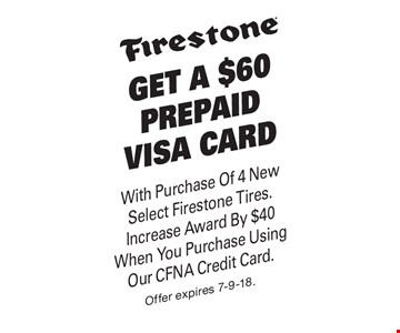Get A $60 Prepaid visa card With Purchase Of 4 New Select Firestone Tires. Increase Award By $40 When You Purchase Using Our CFNA Credit Card. Offer expires 7-9-18.