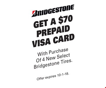 Get A $70 Prepaid visa card With Purchase Of 4 New Select Bridgestone Tires. Offer expires 10-1-18.