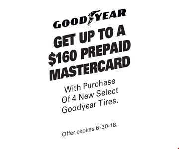 Get up to A $160 Prepaid Mastercard With Purchase Of 4 New Select Goodyear Tires. Offer expires 6-30-18.