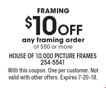 Framing: $10 Off any framing order of $50 or more. With this coupon. One per customer. Not valid with other offers. Expires 7-20-18.