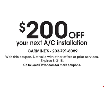 $200 Off your next A/C installation. With this coupon. Not valid with other offers or prior services. Expires 8-3-18. Go to LocalFlavor.com for more coupons.