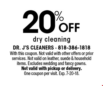20% Off dry cleaning. With this coupon. Not valid with other offers or prior services. Not valid on leather, suede & householditems. Excludes wedding and fancy gowns.Not valid with pickup or delivery.One coupon per visit. Exp. 7-20-18.