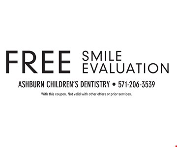 Free Smile Evaluation. With this coupon. Not valid with other offers or prior services.