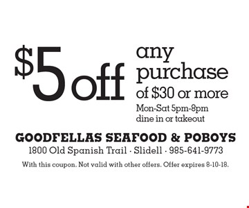 $5 off any purchase of $30 or more. Mon-Sat 5pm-8pm. dine in or takeout. With this coupon. Not valid with other offers. Offer expires 8-10-18.