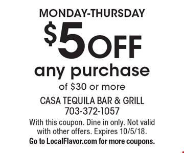 Monday-Thursday $5 OFF any purchase of $30 or more. With this coupon. Dine in only. Not valid with other offers. Expires 10/5/18. Go to LocalFlavor.com for more coupons.