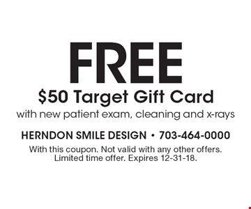 Free $50 Target Gift Card with new patient exam, cleaning and x-rays. With this coupon. Not valid with any other offers. Limited time offer. Expires 12-31-18.
