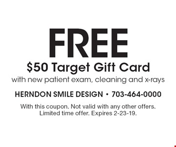 Free $50 Target Gift Card with new patient exam, cleaning and x-rays. With this coupon. Not valid with any other offers. Limited time offer. Expires 2-23-19.